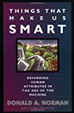 img - for Things That Make Us Smart: Defending Human Attributes In The Age Of The Machine Reprint Edition by Donald A. Norman published by Basic Books (1994) book / textbook / text book