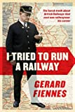 I Tried to Run a Railway: The Harsh Truth about British Railways that Cost One Railwayman His Career