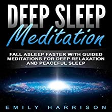 Deep Sleep Meditation: Fall Asleep Faster with Guided Meditations for Deep Relaxation and Peaceful Sleep Discours Auteur(s) : Emily Harrison Narrateur(s) :  SereneDream Studios