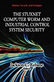 The Stuxnet Computer Worm and Industrial Control System Security (Defense, Security and Strategies)