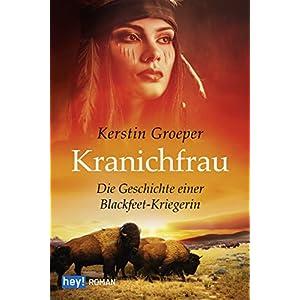 Kranichfrau: Die Geschichte einer Blackfeet-Kriegerin