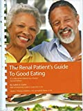 img - for The Renal Patient's Guide to Good Eating: A Cookbook for Patients by a Patient book / textbook / text book