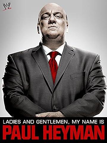 WWE Ladies and Gentlemen My Name is Paul Heyman