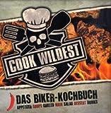 Cook Wildest: Das Biker-Kochbuch