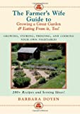 img - for The Farmer's Wife Guide To Growing A Great Garden And Eating From It, Too!: Storing, Freezing, and Cooking Your Own Vegetables book / textbook / text book