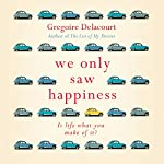 We Only Saw Happiness | Gregoire Delacourt,Anthea Bell - translator