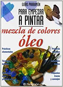 Mezcla de colores al oleo: Parramon: 9788434221826: Amazon.com: Books