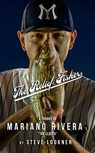 """Steve Lookner - The Relief Fisher: A Parody of Mariano Rivera's """"The Closer"""""""