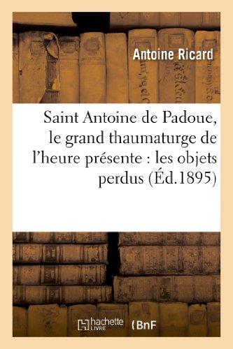 Saint Antoine de Padoue, le grand thaumaturge de l'heure présente : les objets perdus: , le pain des pauvres