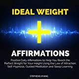 Ideal Weight Affirmations: Positive Daily Affirmations to Help You Reach the Perfect Weight for Your Height Using the Law of Attraction, Self-Hypnosis, Guided Meditation and Sleep Learning