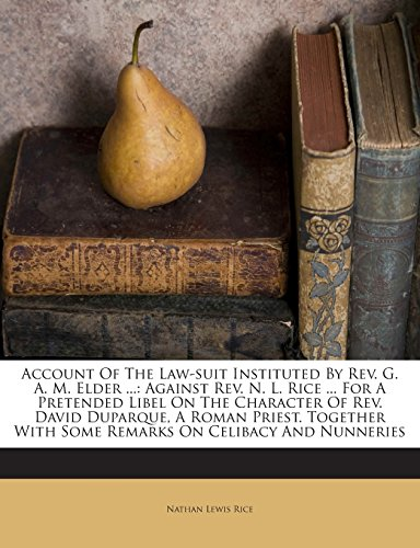 Account Of The Law-suit Instituted By Rev. G. A. M. Elder ...: Against Rev. N. L. Rice ... For A Pretended Libel On The Character Of Rev. David ... With Some Remarks On Celibacy And Nunneries