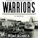 Warriors: A Novel (       UNABRIDGED) by William B. McCloskey Jr. Narrated by Aaron Abano