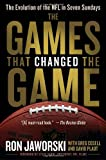 img - for The Games That Changed the Game: The Evolution of the NFL in Seven Sundays book / textbook / text book