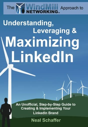 Windmill-Networking-Understanding-Leveraging-Maximizing-LinkedIn-An-Unofficial-Step-by-Step-Guide-to-Creating-Implementing-Your-LinkedIn-Brand-Social-Networking-in-a-Web-20-World