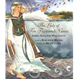 The Lady of Ten Thousand Names: Goddess Stories from Many Cultures ~ Burleigh Mut�n