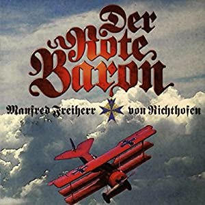 Der Rote Baron. Manfred Freiherr von Richthofen Hörbuch