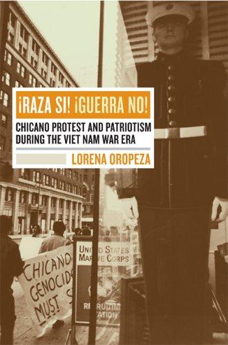¡Raza Sí! ¡Guerra No!: Chicano Protest and Patriotism...