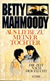 Aus Liebe zu meiner Tochter - Die Zeit nach der Flucht - Betty Mahmoody