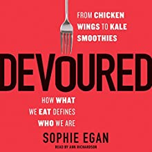 Devoured: From Chicken Wings to Kale Smoothies - How What We Eat Defines Who We Are Audiobook by Sophie Egan Narrated by Ann Richardson