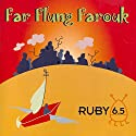 Ruby 6.5 - Far Flung Farouk  by Meatball Fulton
