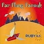 Ruby 6.5 - Far Flung Farouk | Meatball Fulton