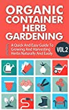 Organic Container Herb Gardening Vol. 2 -  A Quick And Easy Guide To Growing And Harvesting Herbs Naturally And Easily (Quick And Easy Guide To  Organic ... And Harvesting Herbs In A Container,)