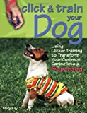 img - for Click & Train Your Dog: Using Clicker Training to Transform Your Common Canine into a Superdog book / textbook / text book