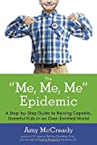Me, Me, Me Epidemic: A Step-by-Step Guide to Raising Capable, Grateful Kids in an Over-Entitled World