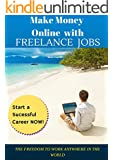 Make Money Online with Freelance Jobs. Start a sucessful career online: (Odesk, Freelancer, Elance, Fiverr, People per hour) The Freedom to Work Anywhere in the World (English Edition)