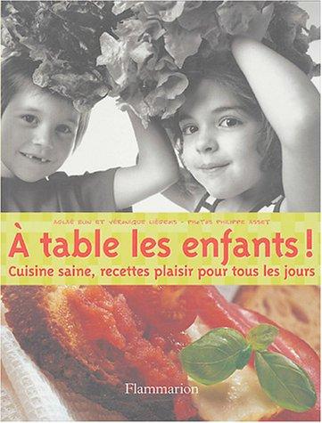livre a table les enfants cuisine saine recettes plaisir pour tous les jours. Black Bedroom Furniture Sets. Home Design Ideas