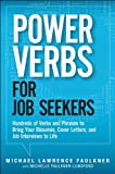 Power Verbs for Job Seekers: Hundreds of Verbs and Phrases to Bring Your Resumes, Cover Letters, and Job Interviews to Life