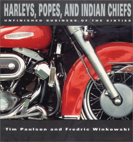 Harleys, Popes and Indian Chiefs: Unfinished Business of the Sixties, Tim Paulson, Fredric Winkowski