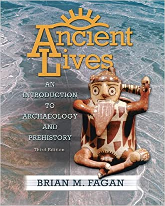 Ancient Lives: An Introduction to Archaeology and Prehistory (3rd Edition)