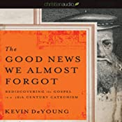 The Good News We Almost Forgot: Rediscovering the Gospel in a 16th Century Catechism | [Kevin DeYoung]
