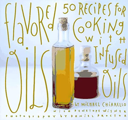 Image for Flavored Oils : 50 Recipes for Cooking With Infused Oils