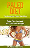 Paleo Diet: The Essential Paleo Diet Plan: Paleo Diet Cookbook And Paleo Diet Recipes To Lose 7 Pounds a Week, Remove Cellulite, Transform Your Body And ... Diet Cookbook, Paleo Diet Kindle Books)