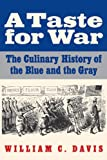 A Taste for War: The Culinary History of the Blue and the Gray (0803235224) by Davis, William C.