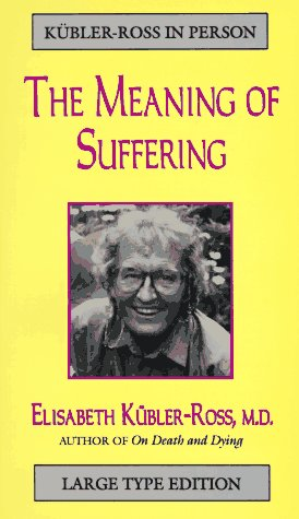 The Meaning of Our Suffering (Kubler-Ross in Person)