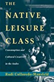 The Native Leisure Class: Consumption and Cultural Creativity in the Andes