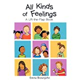 All Kinds of Feelings: a Lift-the-Flap Book (All Kinds of...)by Emma Brownjohn