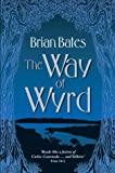 Brian Bates The Way of Wyrd: Tales of an Anglo-Saxon Sorcerer