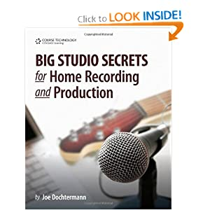 Big Studio Secrets for Home Recording and Production Joe Dochtermann