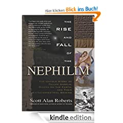 The Rise and Fall of the Nephilim: The Untold Story of Fallen Angels, Giants on Earth, and Their Extraterrestrial Origins
