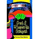 GOD, I RESPECT YA GANGSTA ~ Teresa Rae Butler