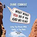 What Would You Do if You Had No Fear?: Living Your Dreams While Quakin' in Your Boots (       UNABRIDGED) by Diane Conway Narrated by Pam Ward