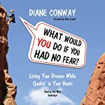 What Would You Do if You Had No Fear?: Living Your Dreams While Quakin' in Your Boots | Diane Conway