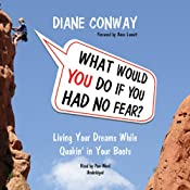 What Would You Do if You Had No Fear?: Living Your Dreams While Quakin' in Your Boots | [Diane Conway]