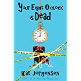 Your Eight O'Clock Is Dead (The River City Mysteries Book 1) ~ Kat Jorgensen