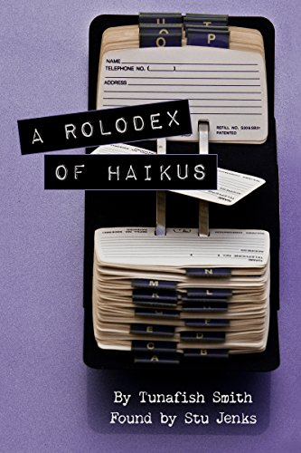 a-rolodex-of-haikus-poetry-by-tunafish-smith-found-by-stu-jenks-english-edition