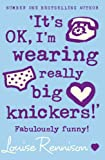 Its Ok, I'm Wearing Really Big Knickers!': Fabulously Funny! (Confessions of Georgia Nicolson) (0007218680) by Rennison, Louise